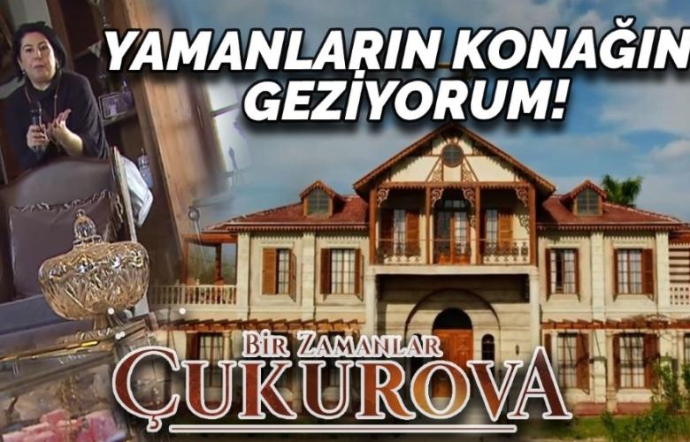Bir Zamanlar Çukurova'da ünlü Yamanlar Konağı'nı Seyhan Erdağ farkıyla gezmeye hazır mısınız?